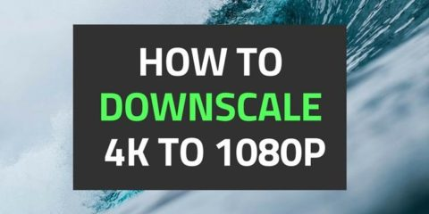 how-to-downscale-4k-to-1080p